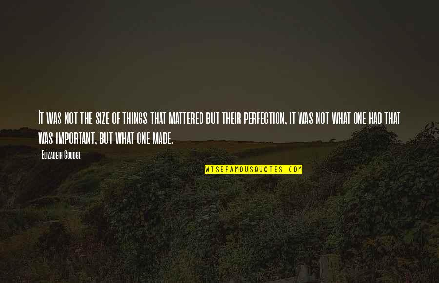 Doing Things Half Hearted Quotes By Elizabeth Goudge: It was not the size of things that