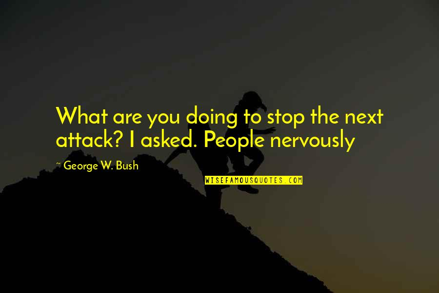 Doing Things Half Hearted Quotes By George W. Bush: What are you doing to stop the next
