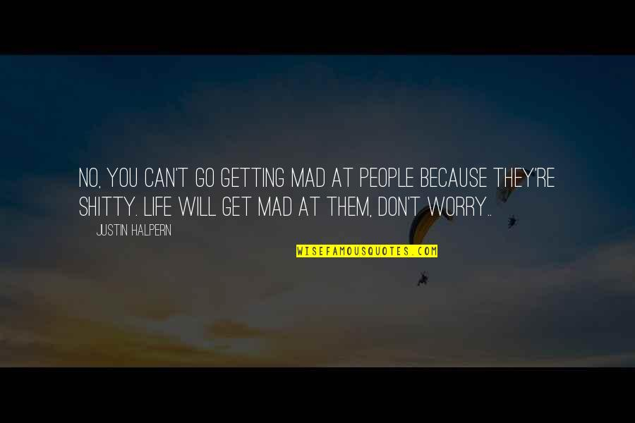 Doing Things Half Hearted Quotes By Justin Halpern: No, you can't go getting mad at people