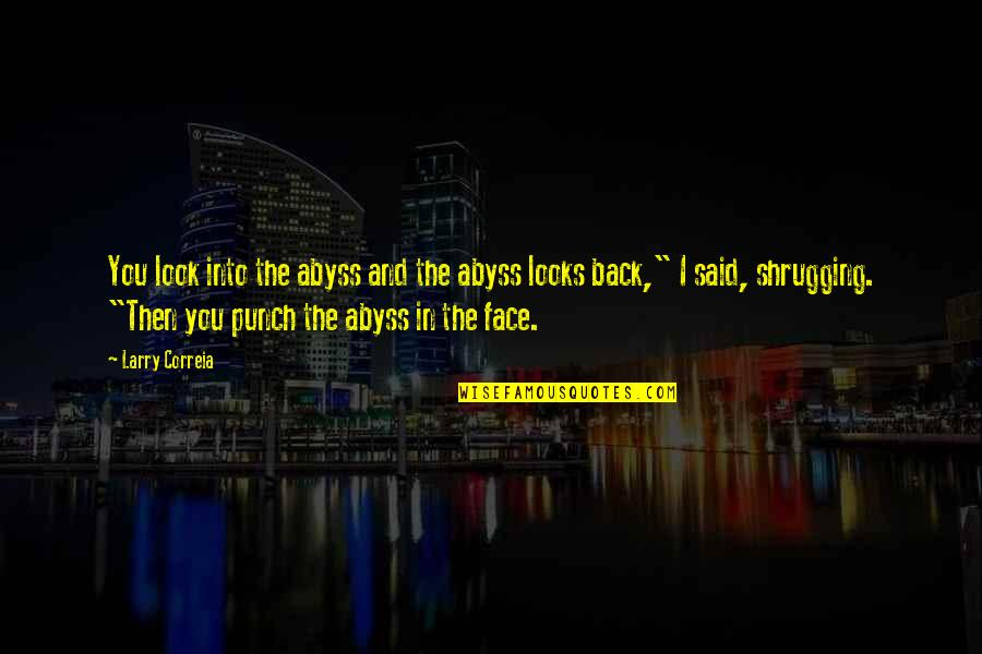Doing Things Half Hearted Quotes By Larry Correia: You look into the abyss and the abyss