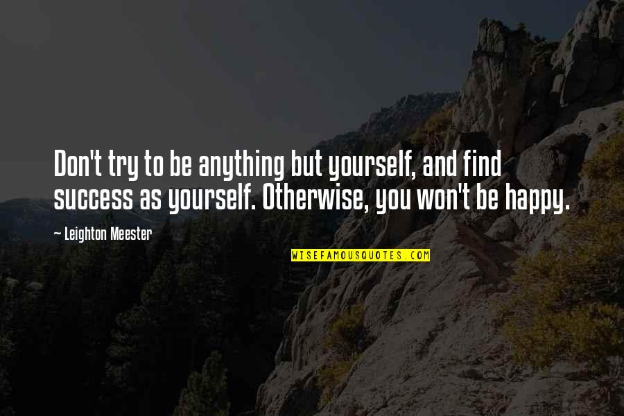 Doing Things Half Hearted Quotes By Leighton Meester: Don't try to be anything but yourself, and