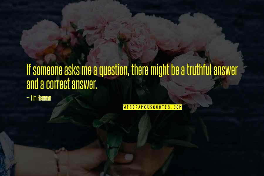 Doing Things Half Hearted Quotes By Tim Henman: If someone asks me a question, there might