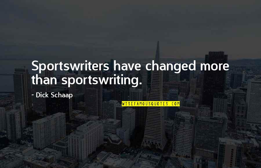 Doing Things In Moderation Quotes By Dick Schaap: Sportswriters have changed more than sportswriting.