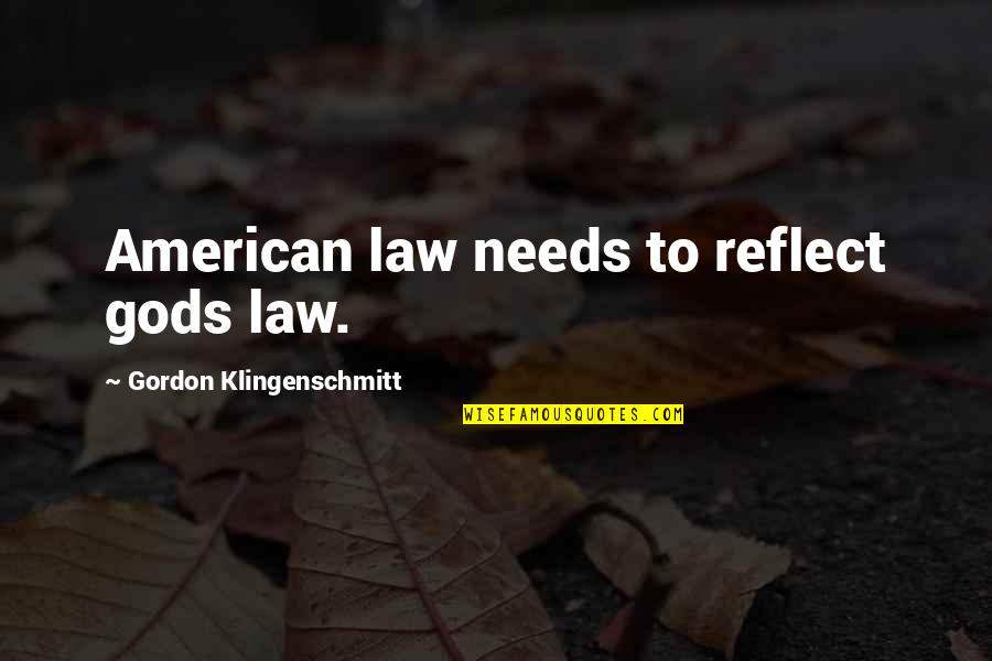 Doing Things In Moderation Quotes By Gordon Klingenschmitt: American law needs to reflect gods law.