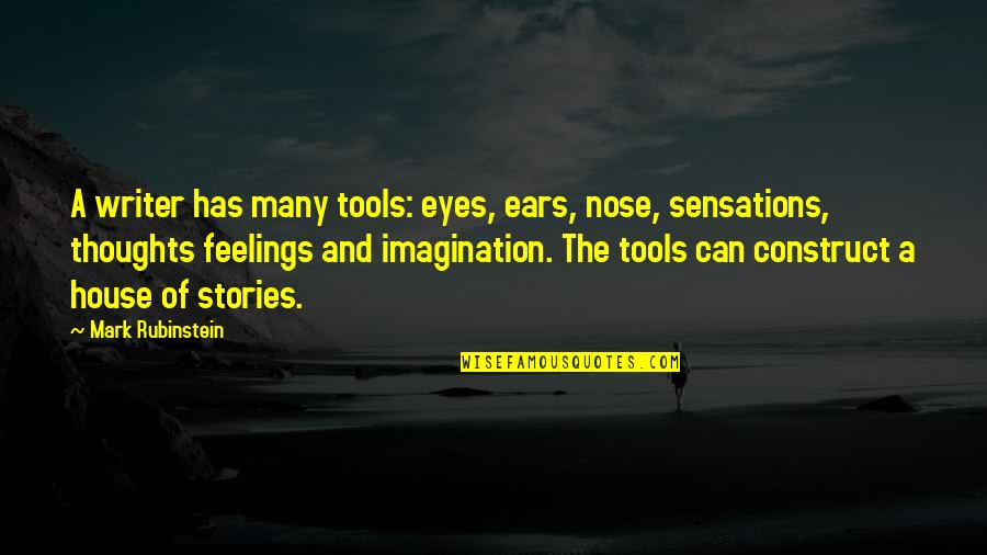 Doing Things In Moderation Quotes By Mark Rubinstein: A writer has many tools: eyes, ears, nose,
