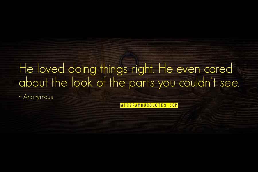Doing Things Right Quotes By Anonymous: He loved doing things right. He even cared