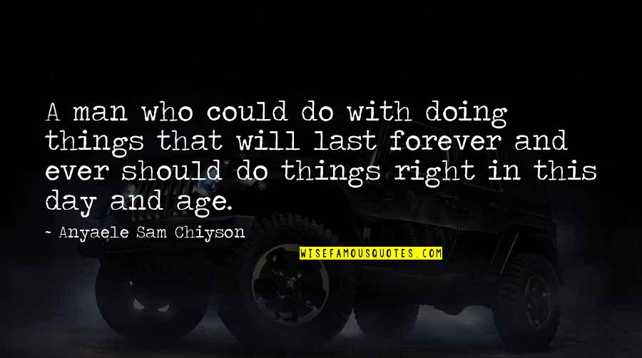 Doing Things Right Quotes By Anyaele Sam Chiyson: A man who could do with doing things