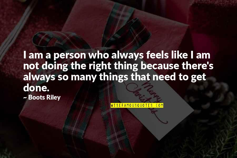 Doing Things Right Quotes By Boots Riley: I am a person who always feels like