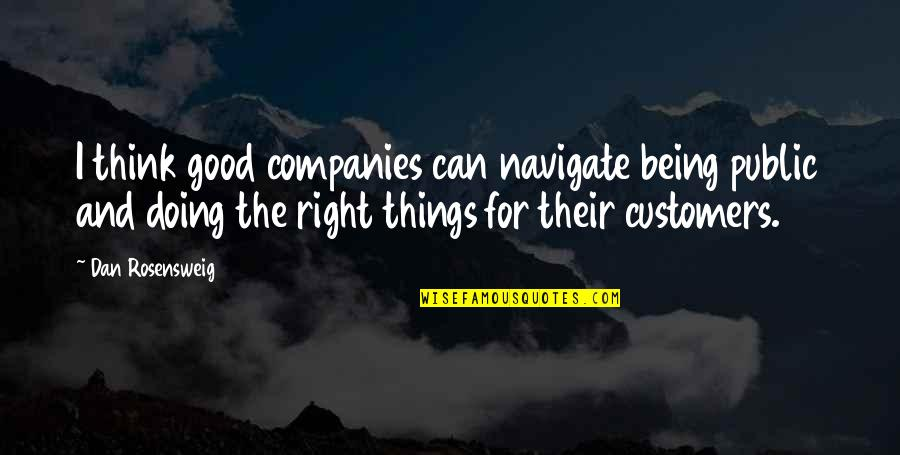 Doing Things Right Quotes By Dan Rosensweig: I think good companies can navigate being public