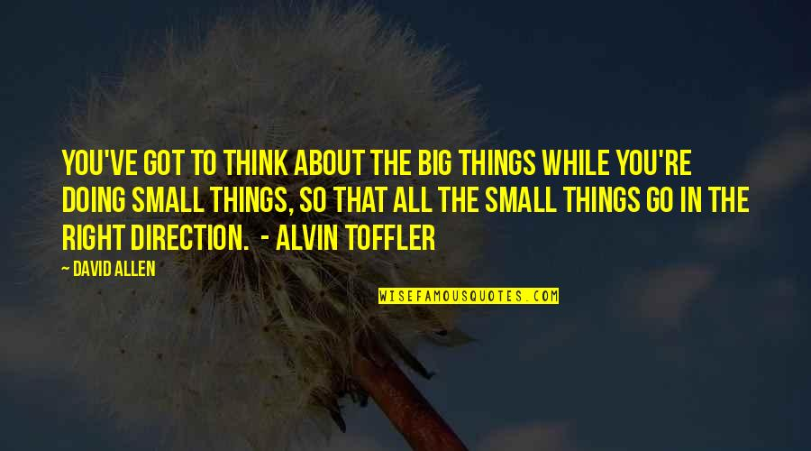 Doing Things Right Quotes By David Allen: You've got to think about the big things