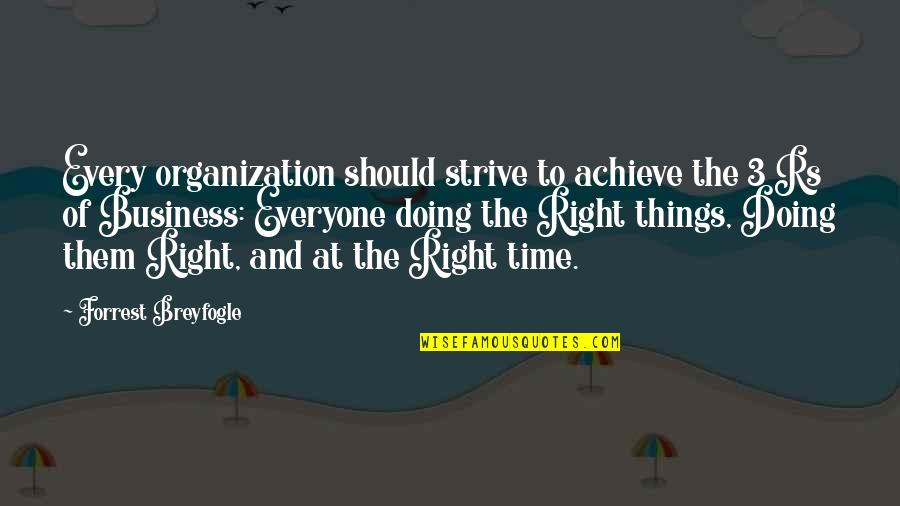 Doing Things Right Quotes By Forrest Breyfogle: Every organization should strive to achieve the 3
