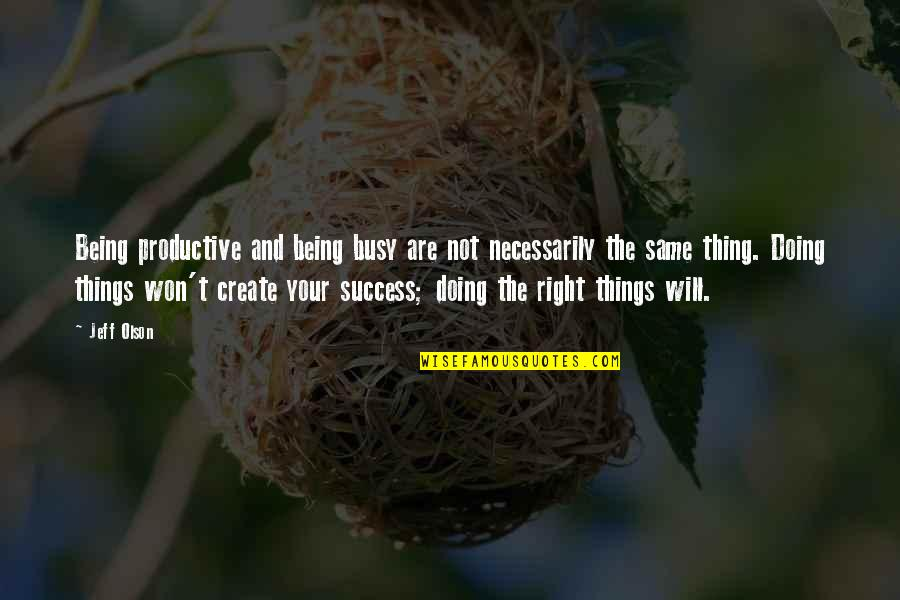 Doing Things Right Quotes By Jeff Olson: Being productive and being busy are not necessarily