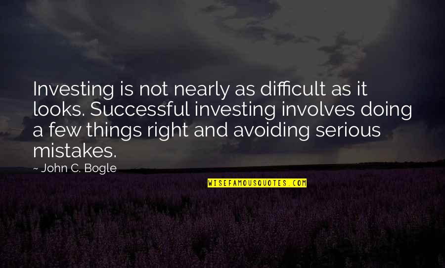 Doing Things Right Quotes By John C. Bogle: Investing is not nearly as difficult as it