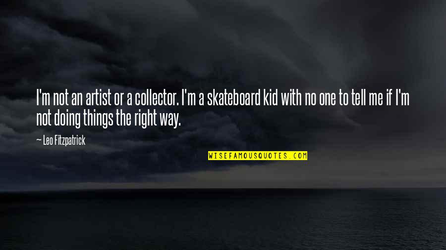 Doing Things Right Quotes By Leo Fitzpatrick: I'm not an artist or a collector. I'm