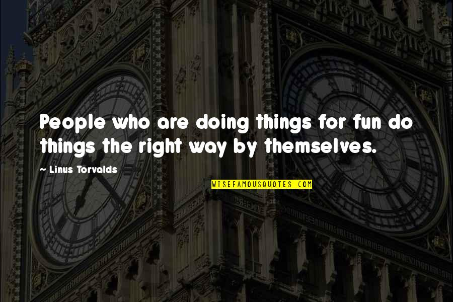 Doing Things Right Quotes By Linus Torvalds: People who are doing things for fun do