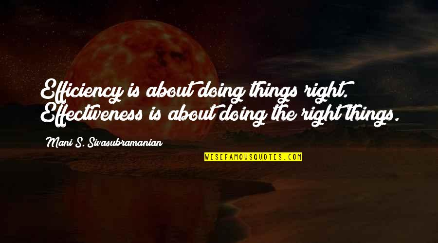 Doing Things Right Quotes By Mani S. Sivasubramanian: Efficiency is about doing things right. Effectiveness is