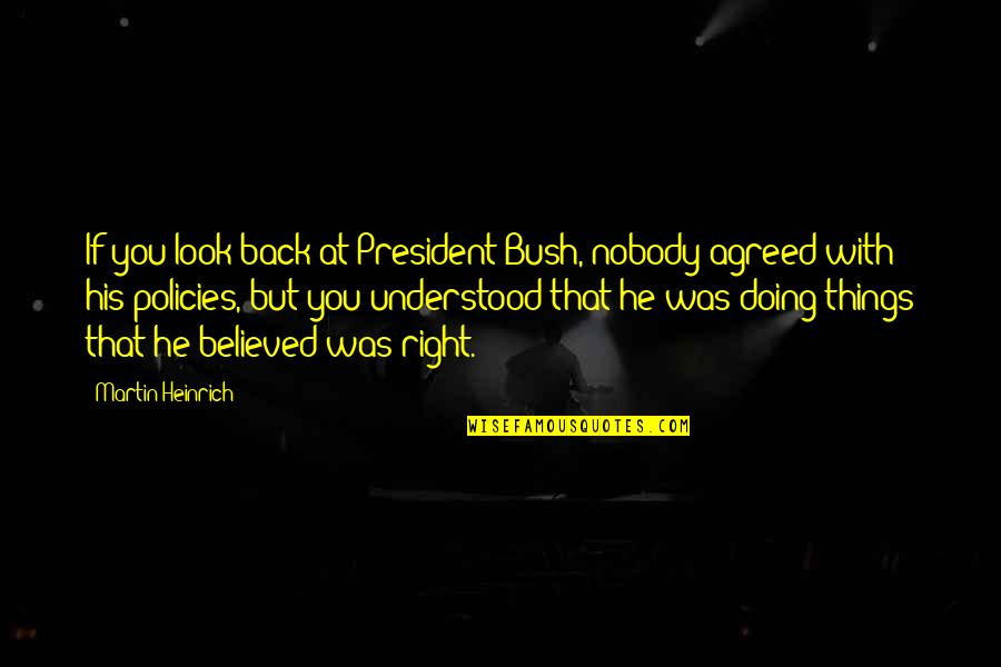 Doing Things Right Quotes By Martin Heinrich: If you look back at President Bush, nobody