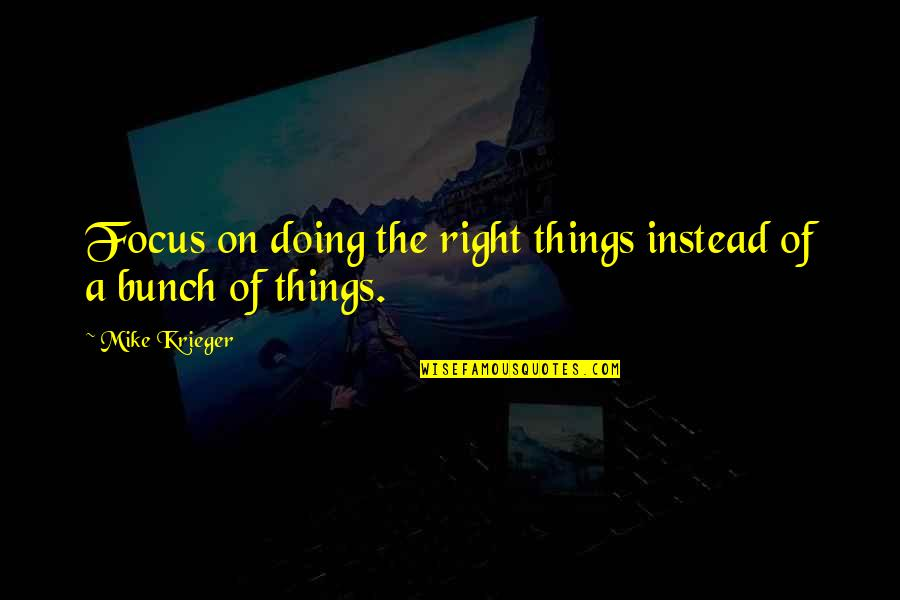 Doing Things Right Quotes By Mike Krieger: Focus on doing the right things instead of
