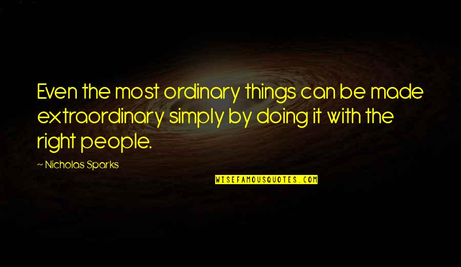 Doing Things Right Quotes By Nicholas Sparks: Even the most ordinary things can be made