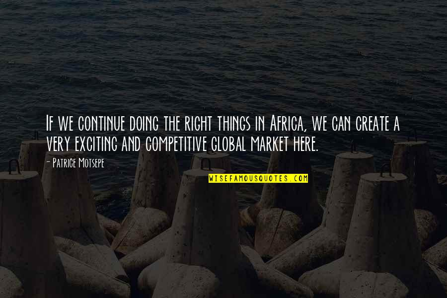 Doing Things Right Quotes By Patrice Motsepe: If we continue doing the right things in