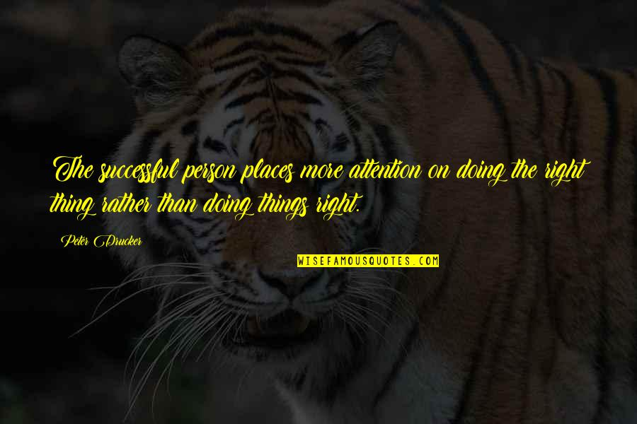 Doing Things Right Quotes By Peter Drucker: The successful person places more attention on doing