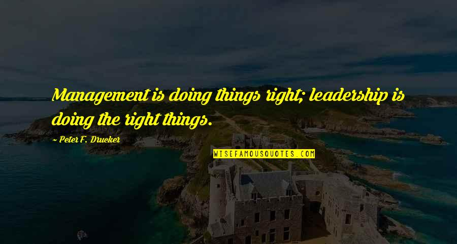 Doing Things Right Quotes By Peter F. Drucker: Management is doing things right; leadership is doing