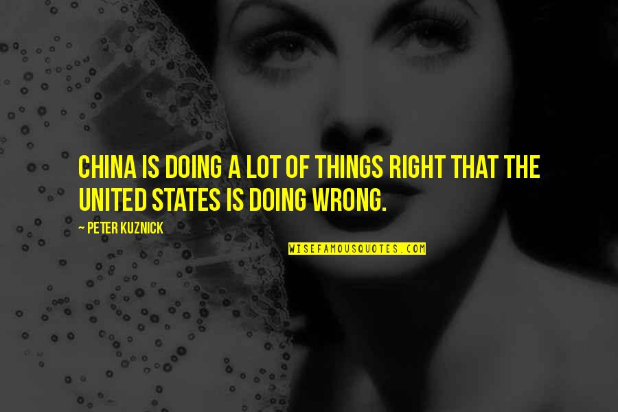 Doing Things Right Quotes By Peter Kuznick: China is doing a lot of things right