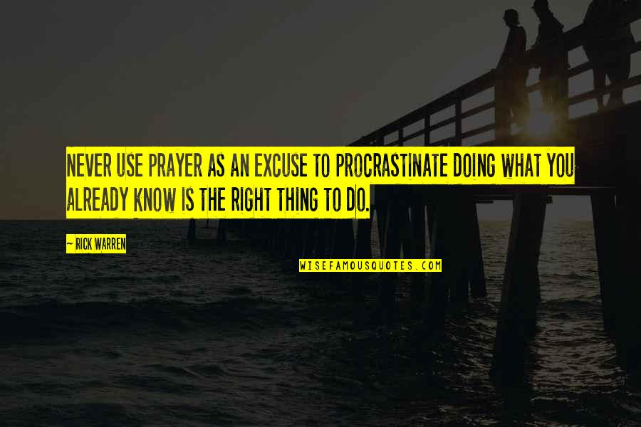 Doing Things Right Quotes By Rick Warren: Never use prayer as an excuse to procrastinate