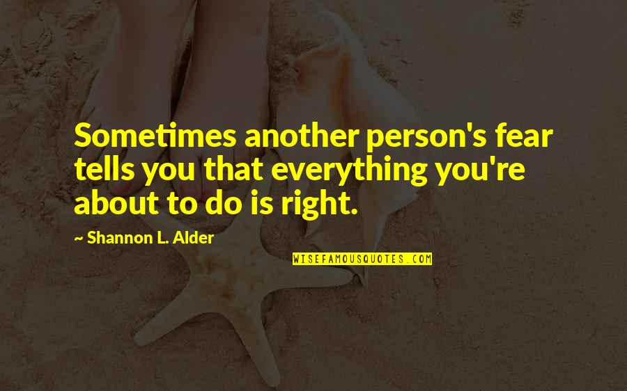 Doing Things Right Quotes By Shannon L. Alder: Sometimes another person's fear tells you that everything