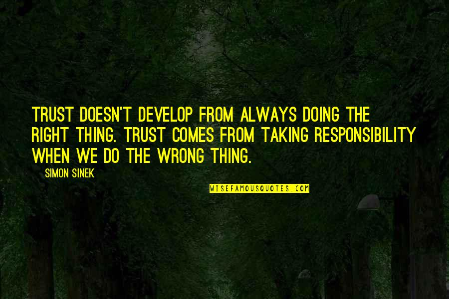 Doing Things Right Quotes By Simon Sinek: Trust doesn't develop from always doing the right