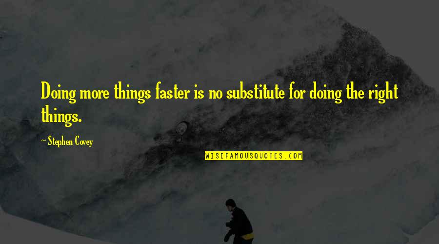 Doing Things Right Quotes By Stephen Covey: Doing more things faster is no substitute for