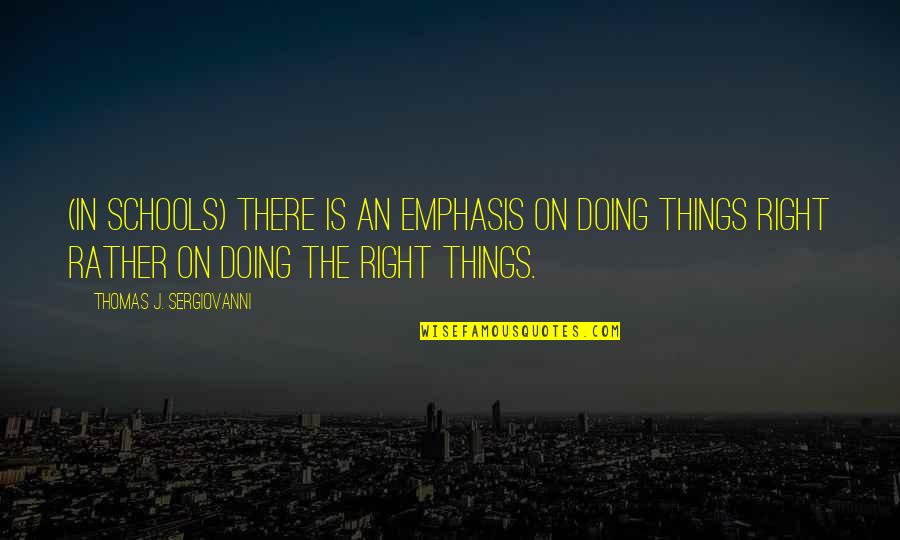 Doing Things Right Quotes By Thomas J. Sergiovanni: (In schools) There is an emphasis on doing