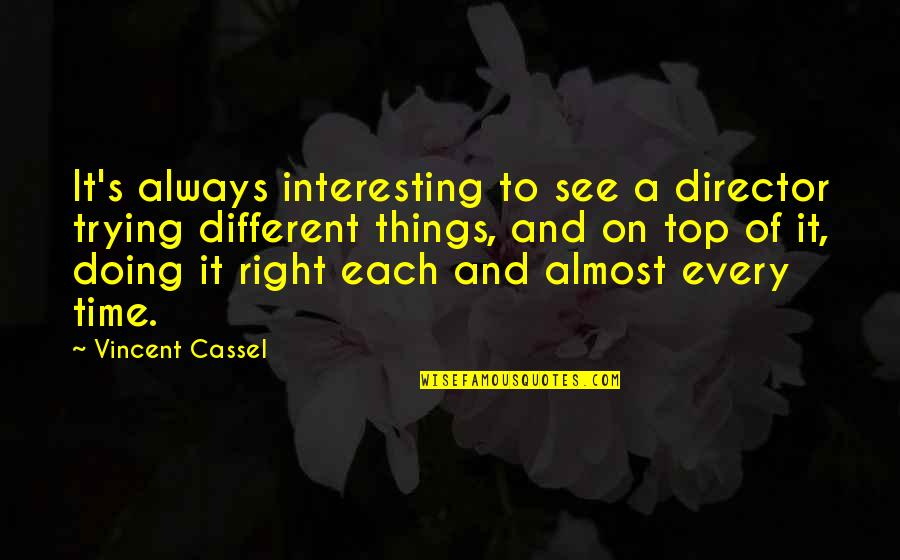 Doing Things Right Quotes By Vincent Cassel: It's always interesting to see a director trying