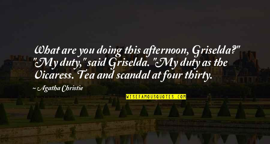 "Doing What You Said Quotes By Agatha Christie: What are you doing this afternoon, Griselda?"" ""My"