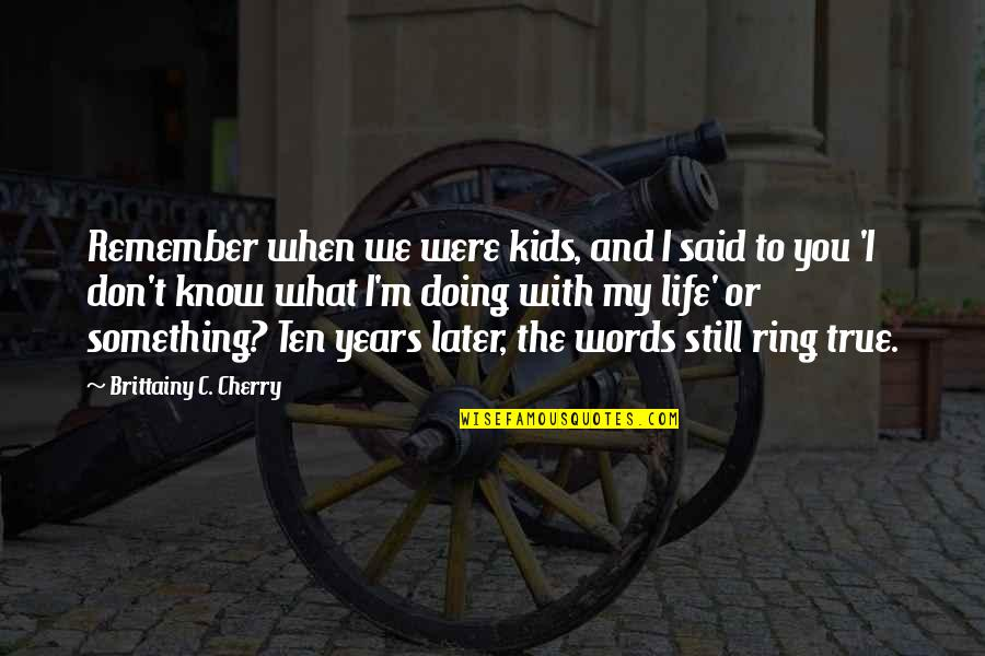 Doing What You Said Quotes By Brittainy C. Cherry: Remember when we were kids, and I said