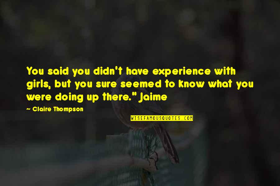 Doing What You Said Quotes By Claire Thompson: You said you didn't have experience with girls,