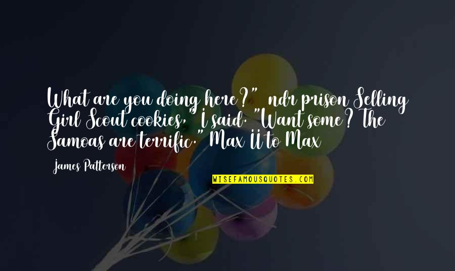 "Doing What You Said Quotes By James Patterson: What are you doing here?"" [ndr prison]Selling Girl"