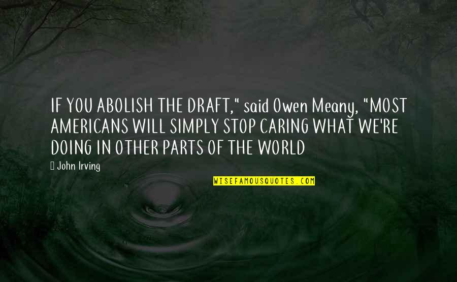 "Doing What You Said Quotes By John Irving: IF YOU ABOLISH THE DRAFT,"" said Owen Meany,"