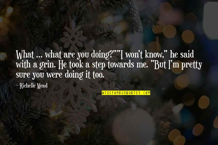 "Doing What You Said Quotes By Richelle Mead: What ... what are you doing?""""I won't know,"""