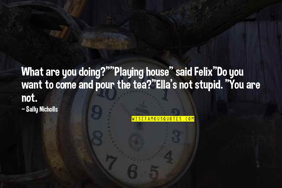 "Doing What You Said Quotes By Sally Nicholls: What are you doing?""""Playing house"" said Felix""Do you"