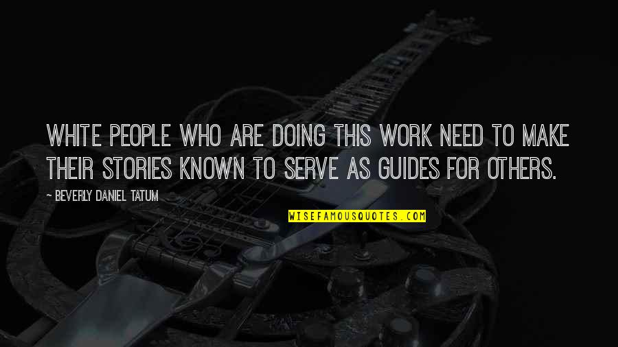 Doing Work For Others Quotes By Beverly Daniel Tatum: White people who are doing this work need