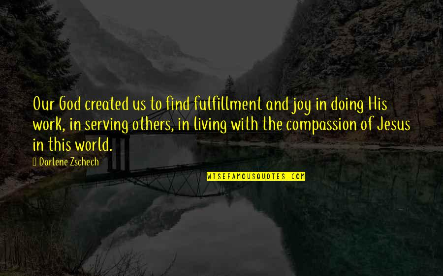 Doing Work For Others Quotes By Darlene Zschech: Our God created us to find fulfillment and