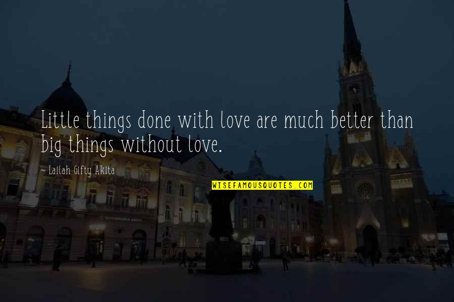Doing Work For Others Quotes By Lailah Gifty Akita: Little things done with love are much better