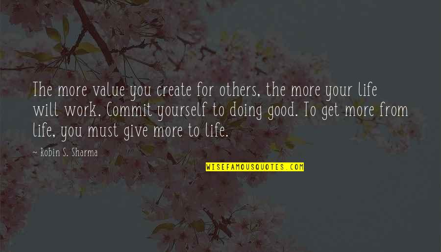 Doing Work For Others Quotes By Robin S. Sharma: The more value you create for others, the