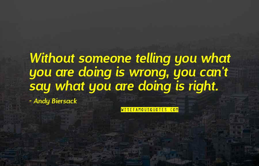 Doing Wrong To Someone Quotes By Andy Biersack: Without someone telling you what you are doing