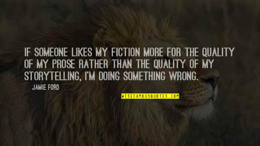 Doing Wrong To Someone Quotes By Jamie Ford: If someone likes my fiction more for the