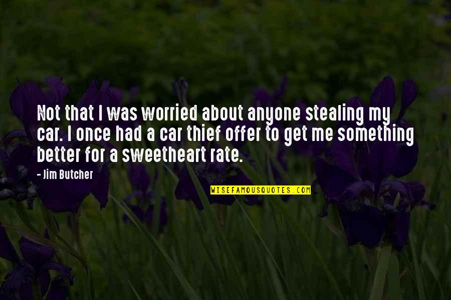 Doing Wrong To Someone Quotes By Jim Butcher: Not that I was worried about anyone stealing