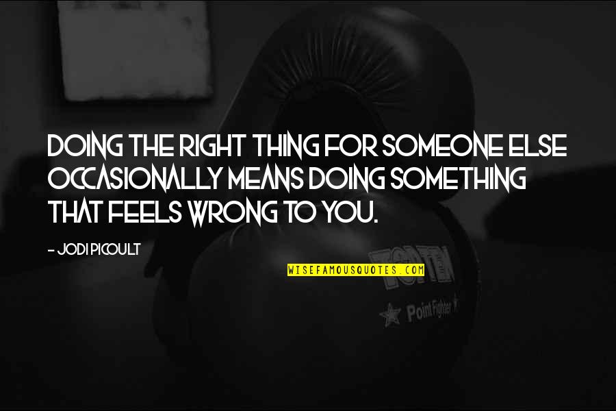Doing Wrong To Someone Quotes By Jodi Picoult: Doing the right thing for someone else occasionally