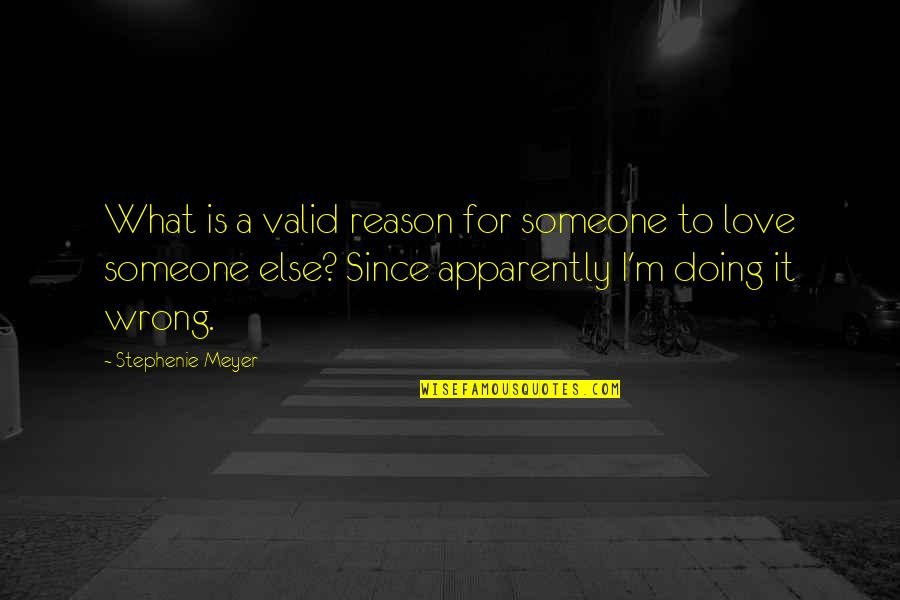 Doing Wrong To Someone Quotes By Stephenie Meyer: What is a valid reason for someone to