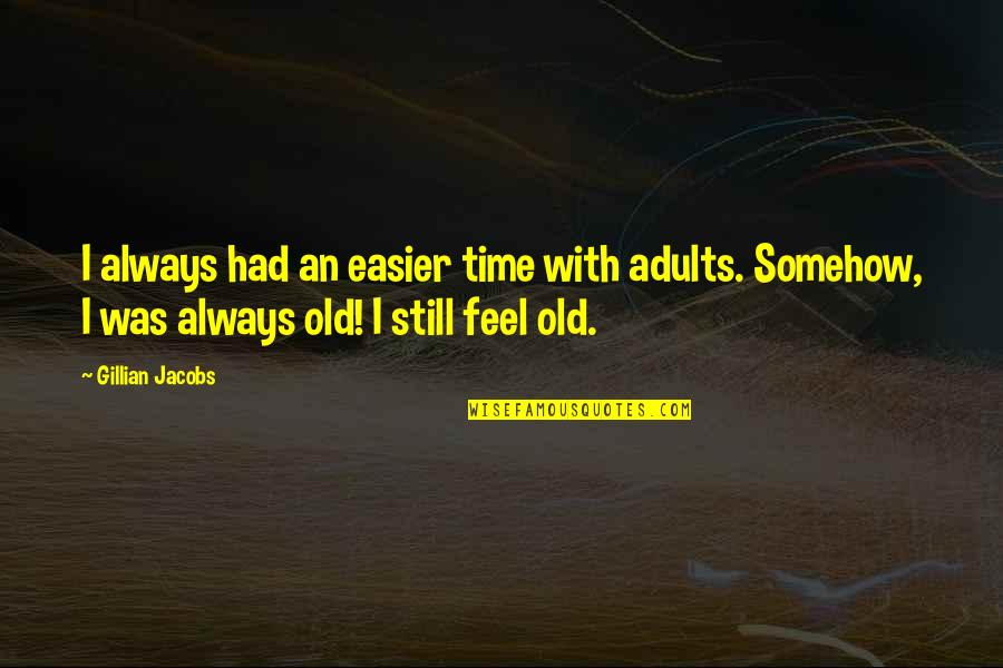 Doinglaughing Quotes By Gillian Jacobs: I always had an easier time with adults.